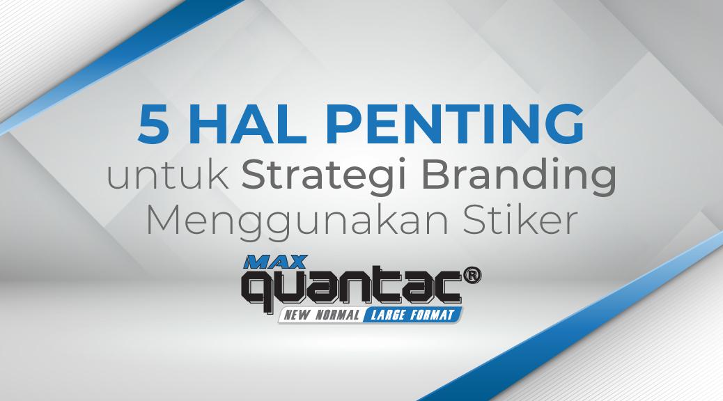 5 Hal penting untuk Strategi Branding Menggunakan Stiker QUANTAC® MAX